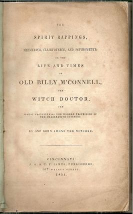 Spirit Rappings, Mesmerism, Clairvoyance, and Psychometry; The Life and Times of Old Billy M'Connell, the Witch Doctor by One Born Among the Witches