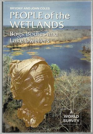 People of the Wetlands; Bogs, Bodies and Lake-Dwellers. Bryony Coles, John