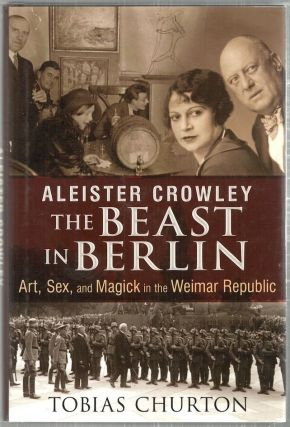 Aleister Crowley; The Beast in Berlin: Art, Sex, and Magick in the Weimar Republic. Tobias Churton