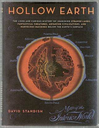 Hollow Earth; The Long and Curious History of Imagining Strange Lands, Fantastical Creatures,...