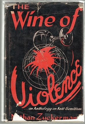 Wine of Violence; An Anthology on Anti-Semitism. Nathan Zuckerman