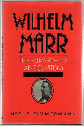 Wilhelm Marr; The Patriarch of Anti-Semitism. Moshe Zimmermann