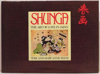 Shunga; The Art of Love in Japan. Tom Evans, Mary Anne.