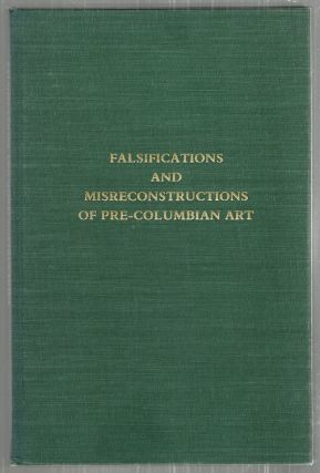 Falsifications and Misreconstructions of Pre-Columbian Art; A Conferance at Dumbarton Oaks. Elizabeth H. Boone, Elizabeth P. Benson.