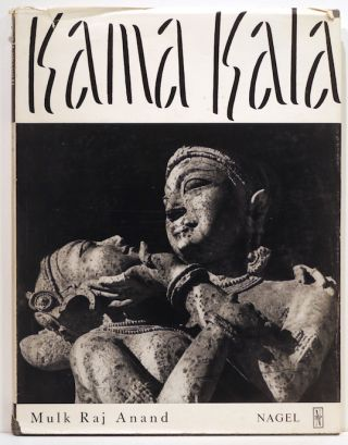 Kama Kala; Some Notes on the Philosophical Basis of Hindu Erotic Sculpture. Mulk Raj Anand