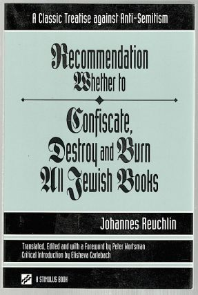 Recommendation Whether to Confiscate, Destroy and Burn All Jewish Books; A Classic Treatise...