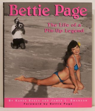 Bettie Page; The Life of a Pin-Up Legend. Karen Essex, James L. Swanson.