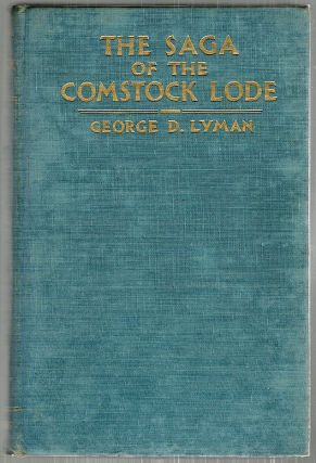 Saga of the Comstock Lode; Boom Days in Virginia City. George D. Lyman.