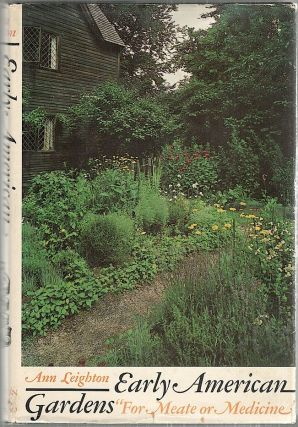 "Early American Gardens; ""For Meate or Medicine"" Ann Leighton."
