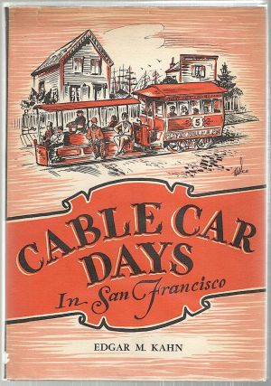 Cable Car Days; In San Francisco. Edgar M. Kahn