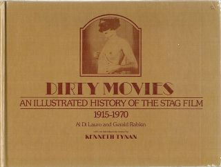 Dirty Movies; An Illustrated History of the Stag Film 1915-1970. Al Di Lauro, Gerald Rabkin