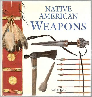 Native American Weapons. Colin F. Taylor