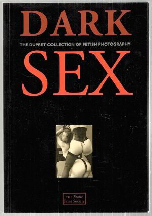 Dark Sex; The Dupret Collection of Fetish Photography. Linda Dupret