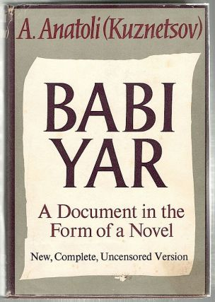 Babi Yar; A Document in the Form of a Novel. A. Anatoli, Kuznetsov