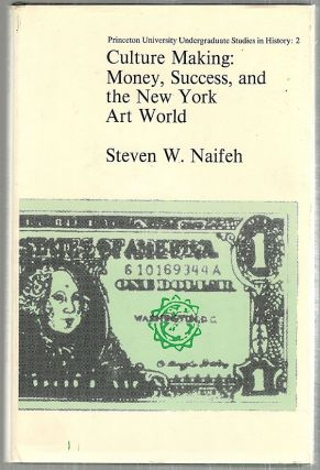 Culture Making; Money, Success, and the New York Art World. Steven W. Naifeh