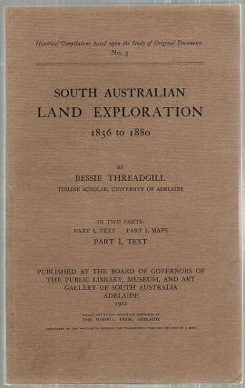 South Austratian Land Exploration; 1856 to 1880. Bessie Threadgill