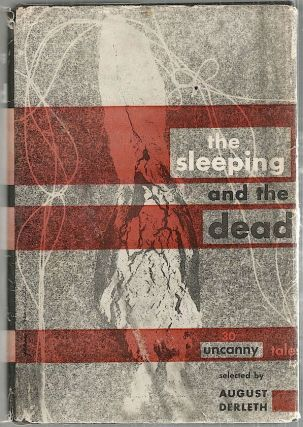 Steeping and the Dead; Thirty Uncanny Tales. August Derleth, compiled.