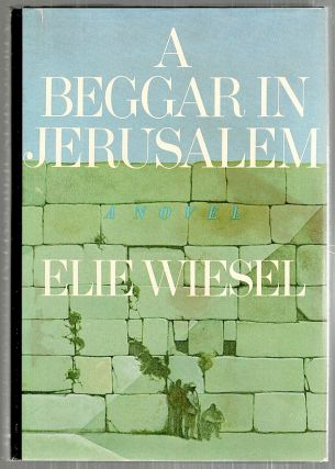 Begger in Jerusalem; A Novel. Elie Wiesel