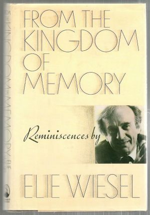 From the Kingdom of Memory; Reminiscences. Elie Wiesel
