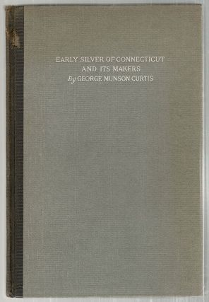 Early Silver of Connecticut and Its Makers. George Munson Curtis