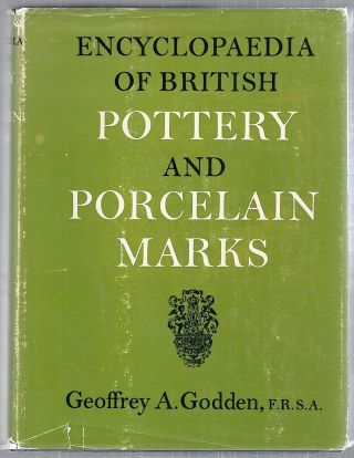 Encyclopaedia of British Pottery and Porcelain Marks. Geoffrey A. Godden