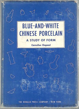 Blue-And-White Chinese Porcelain; A Study of Form. Cornelius Osgood