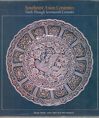 Southeast Asian Ceramics; Ninth Through Seventeenth Centuries. Dean F. Frasch&eacute