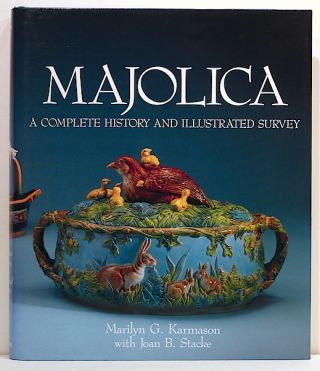 Majolica; A Complete History and Illustrated Survey. Marlyn G. Karmason, Joan B. Stacke