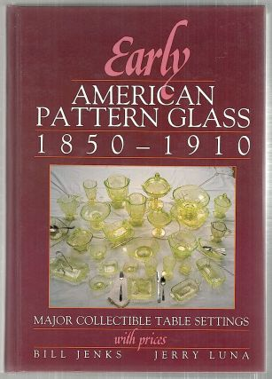 Early American Pattern Glass; 1850-1910; Major Collectable Table Settings with Prices. Bill...