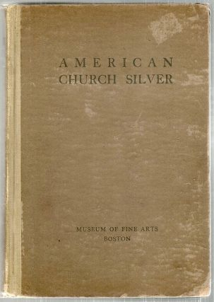 American Church Silver; Of the Seventeenth and Eighteenth Centuries with a Few Pieces of Domestic...