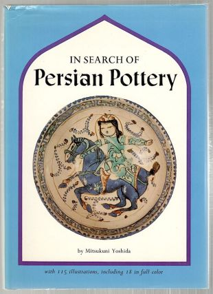 In Search of Persian Pottery. Mitsukuni Yoshida