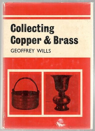 Collecting Copper and Brass. Geoffrey Wills.