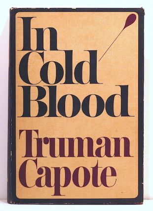 In Cold Blood; A True Account of a Multiple Murder and Its Conquences. Truman Capote