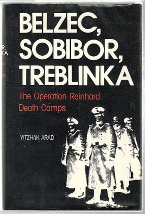 Belzec, Aobibor, Treblinka; The Operation Reinhard Death Camps. Yitzhak Arad