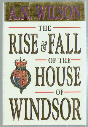 Rise and Fall of the House of Windsor. A. N. Wilson