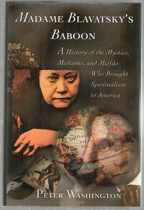 Madame Blavatsky's Baboon; A History of the Mystics, Mediums, and Misfits Who Brought...