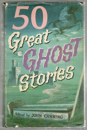50 Great Ghost Stories. John Canning
