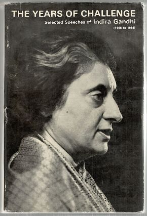 Years of Challenge; Selected Speaches of Indira Gandhi; January 1966-August 1969. Indira Gandhi