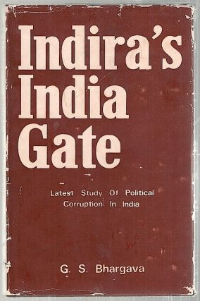 Indira's India Gate; Latest Study of Political Corruption in India. G. S. Bhargava