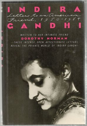 Indira Gandhi; Letters to an American Friend: 1950-1984. Dorothy Norman