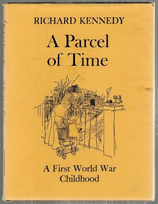 Parcel of Time; A First World War Childhood. Richard Kennedy.