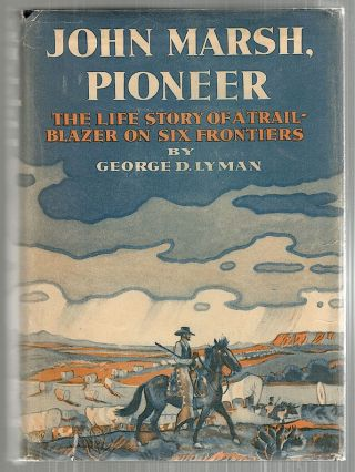 John Marsh, Pioneer; The Life Story of a Trail-Blazer on Six Frontiers. George D. Lyman