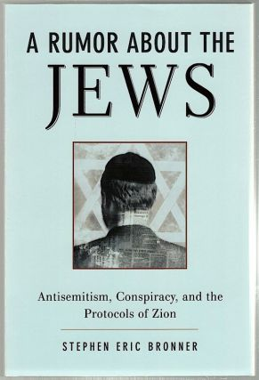 Rumor About Jews; Antisemitism, Conspiracy, and the Protocalls of Zion. Stephen Eric Bronner