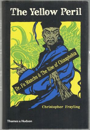 Yellow Peril; Dr. Fu Manchu & the Rise of Chinaphobia. Christopher Frayling.