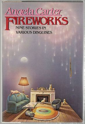 Fireworks; Nine Stories in Various Disguises. Angela Carter.