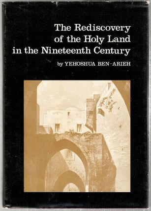 Rediscovery of the Holy Land in the Nineteenth Century. Yehoshua Ben-Arieh