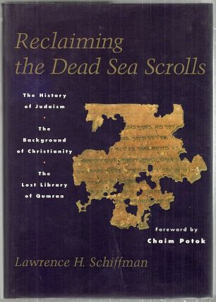 Reclaiming the Dead Sea Scrolls; The History of Judaism, the Background of Christianity, the Lost...
