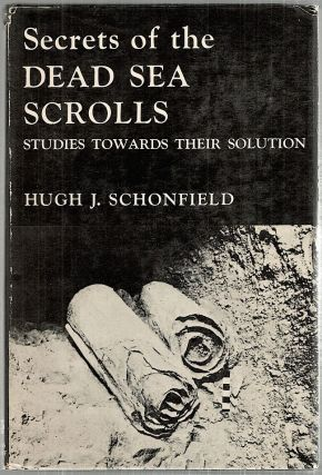 Secrets of the Dead Sea Scrolls; Studies Towards Their Solution. Hugh J. Schonfield