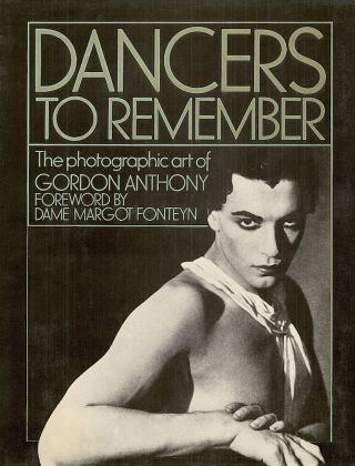 Dancers to Remember; The Photographic Art of Gordon Anthony. Gordon Anthony