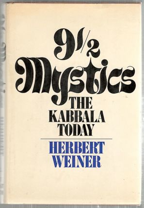 9 1/2 Mystics; The Kabbala Today. Herbert Weiner.